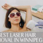 5 Best Laser Hair Removal Clinics in Winnipeg