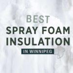 5 Best Contractors for Spray Foam Insulation in Winnipeg